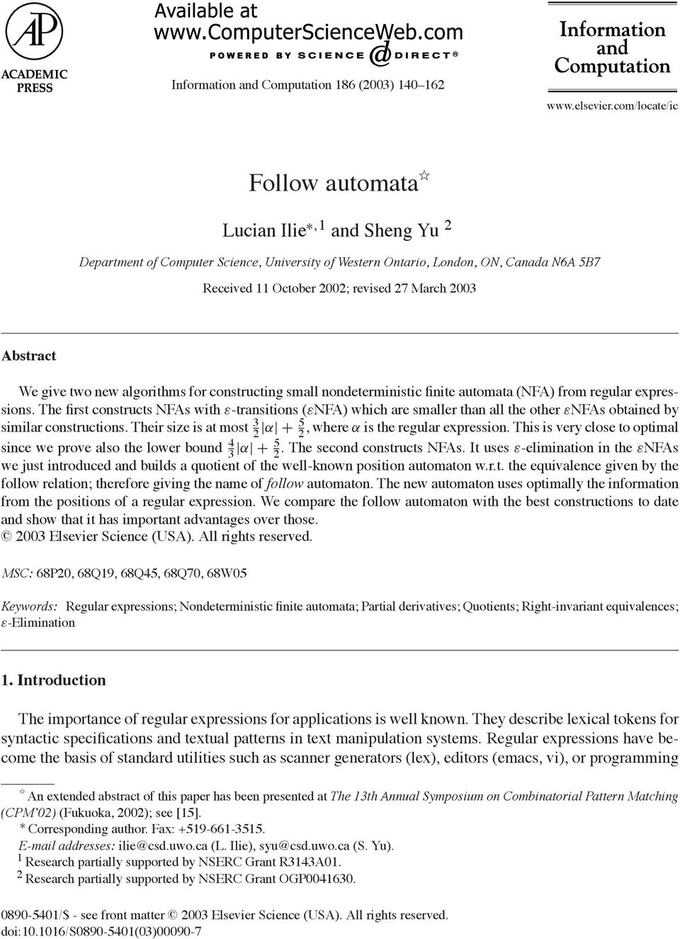 Abstract We give two new algorithms for constructing small nondeterministic finite automata (NFA) from regular expressions.