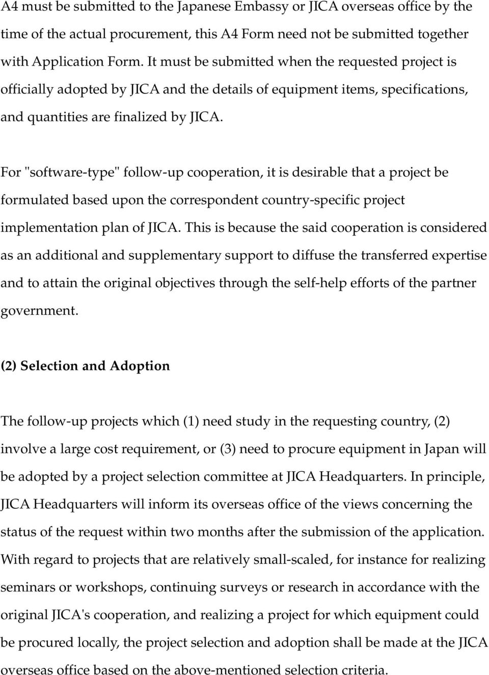 "For ""software-type"" follow-up cooperation, it is desirable that a project be formulated based upon the correspondent country-specific project implementation plan of JICA."