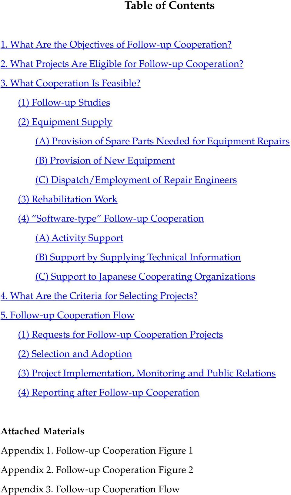 (4) Software-type Follow-up Cooperation (A) Activity Support (B) Support by Supplying Technical Information (C) Support to Japanese Cooperating Organizations 4.
