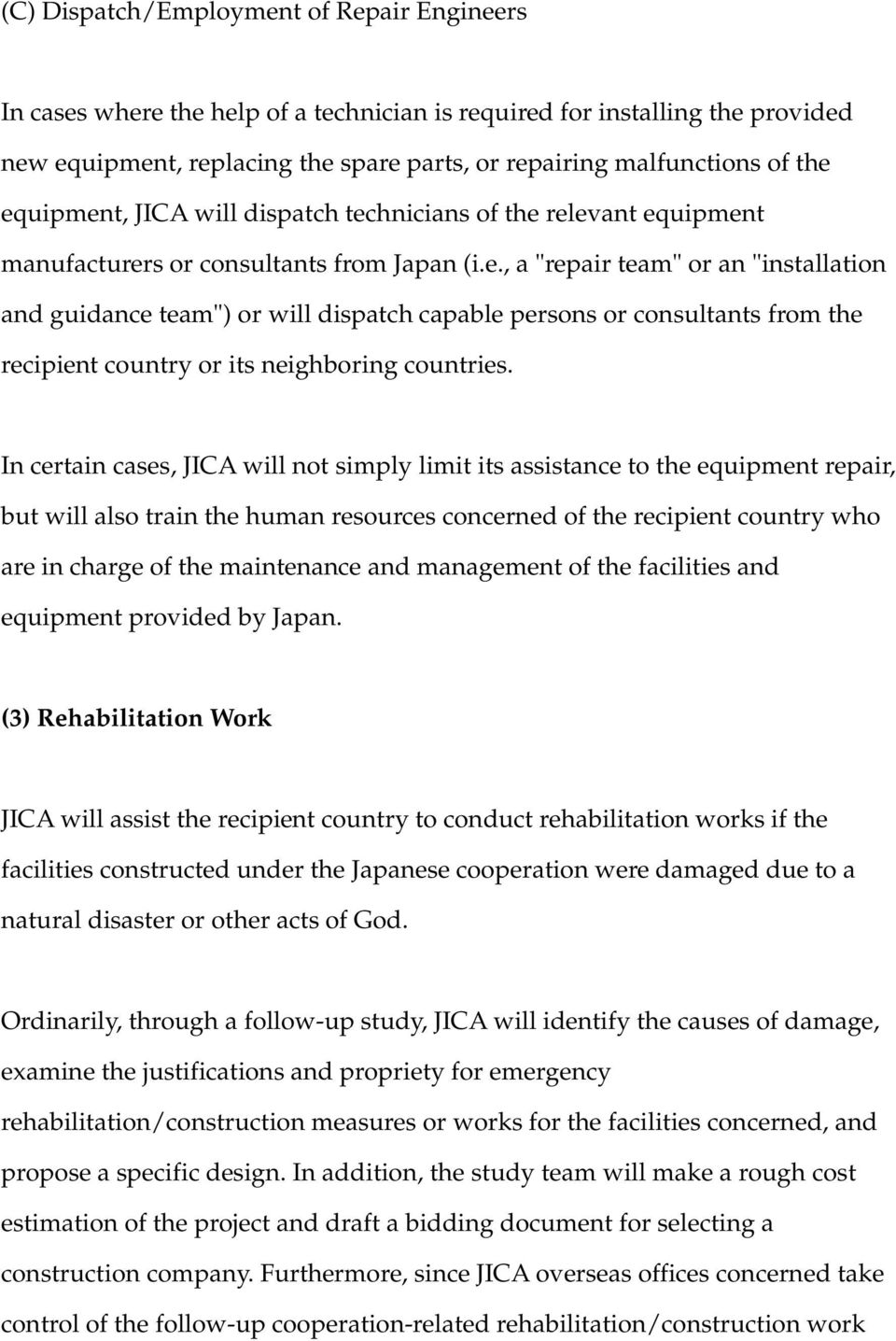 In certain cases, JICA will not simply limit its assistance to the equipment repair, but will also train the human resources concerned of the recipient country who are in charge of the maintenance