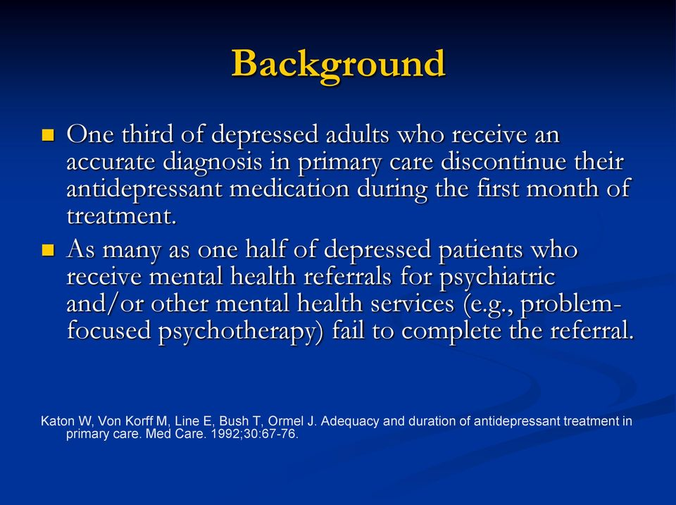 As many as one half of depressed patients who receive mental health referrals for psychiatric and/or other mental health