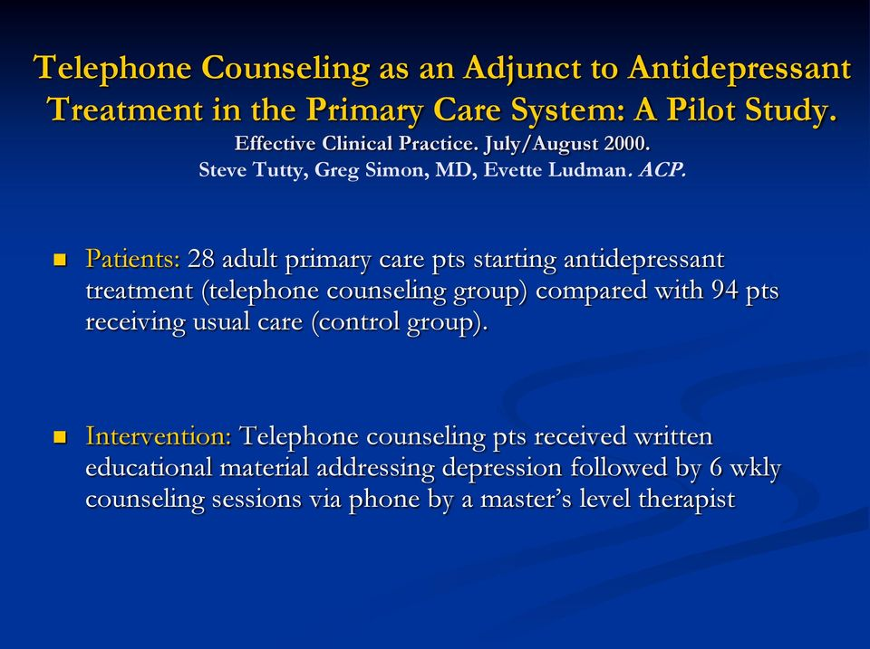 Patients: 28 adult primary care pts starting antidepressant treatment (telephone counseling group) compared with 94 pts receiving
