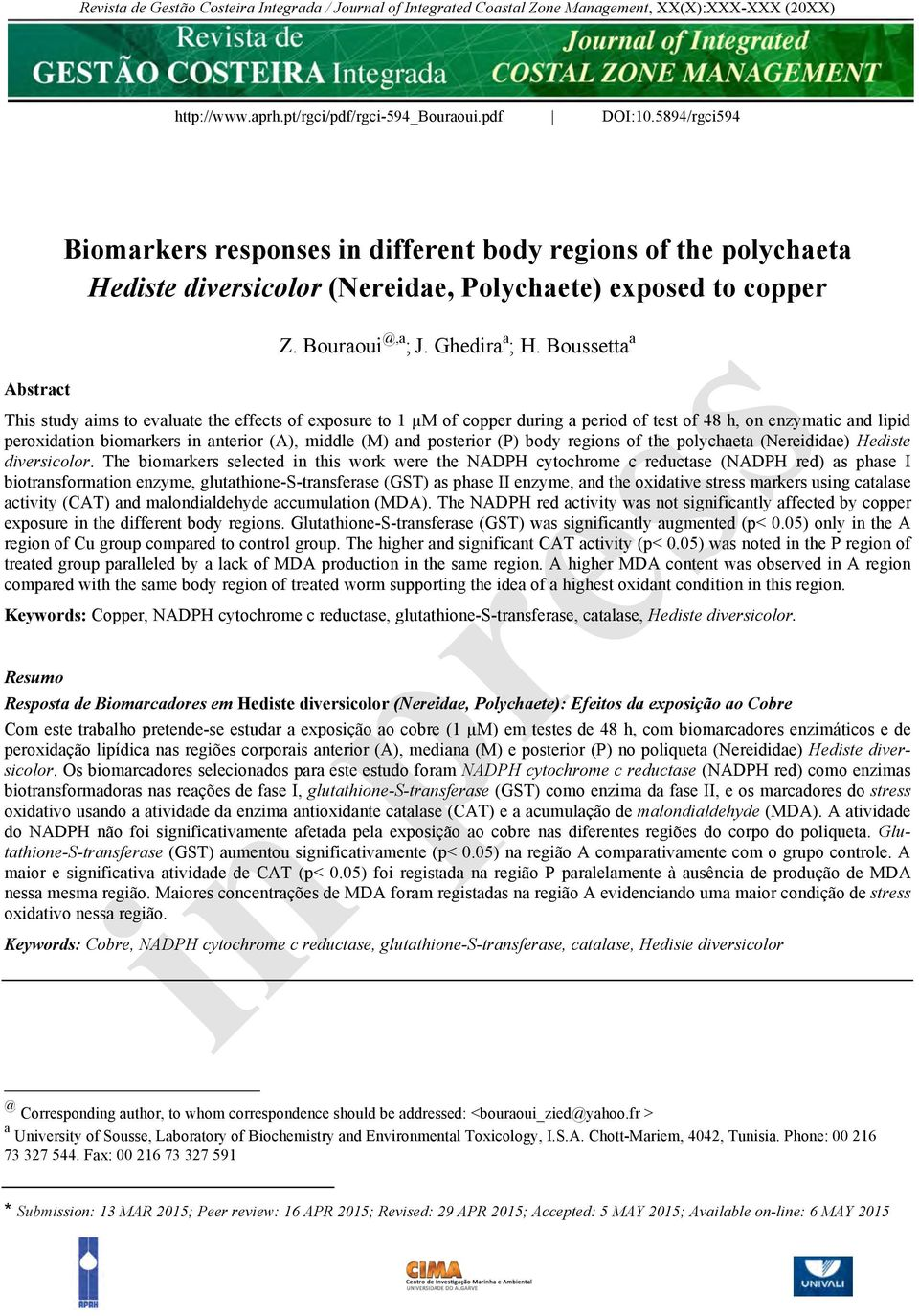 Boussetta a Abstract This study aims to evaluate the effects of exposure to 1 µm of copper during a period of test of 48 h, on enzymatic and lipid peroxidation biomarkers in anterior (A), middle (M)