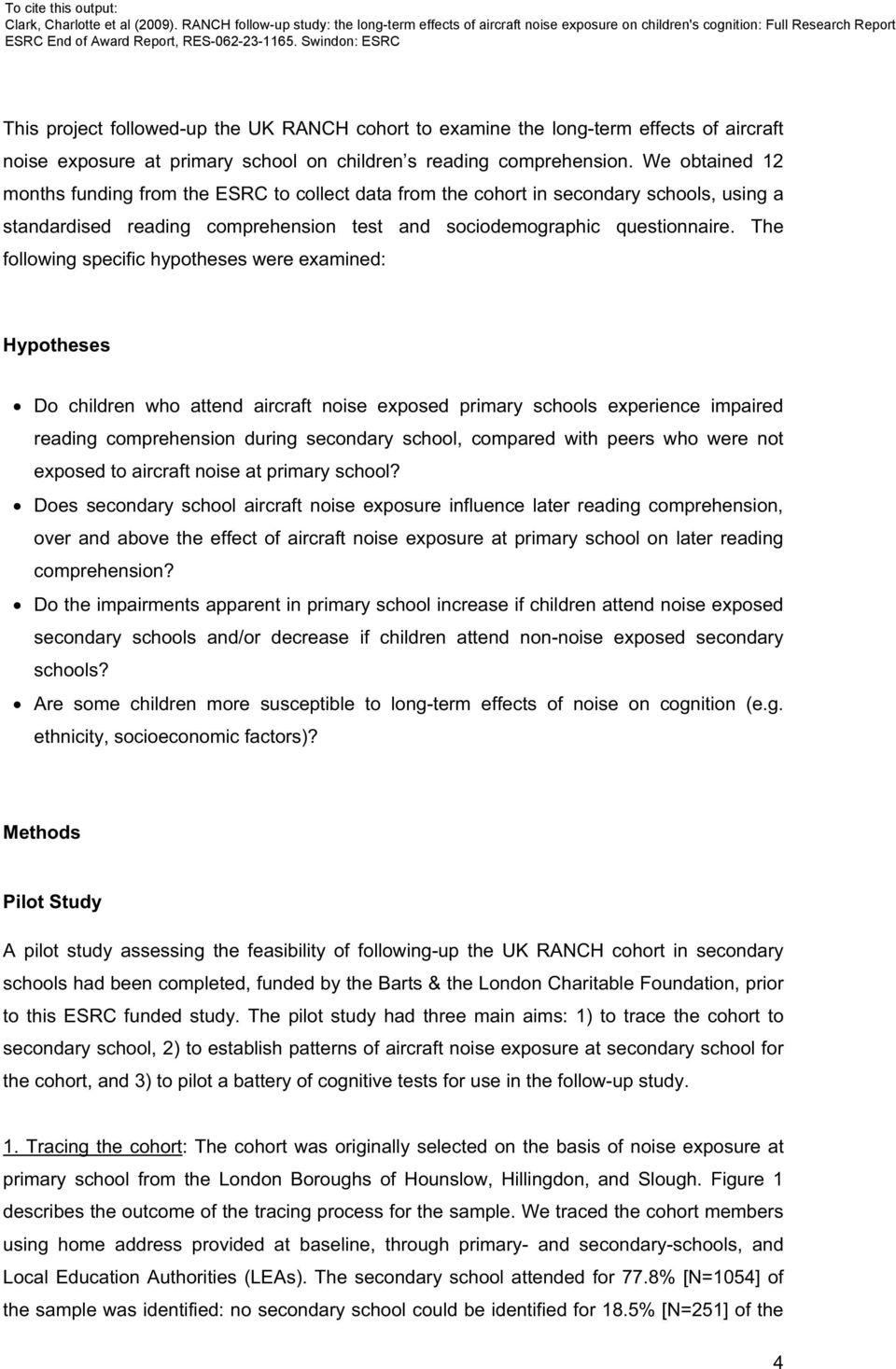 The following specific hypotheses were examined: Hypotheses Do children who attend aircraft noise exposed primary schools experience impaired reading comprehension during secondary school, compared