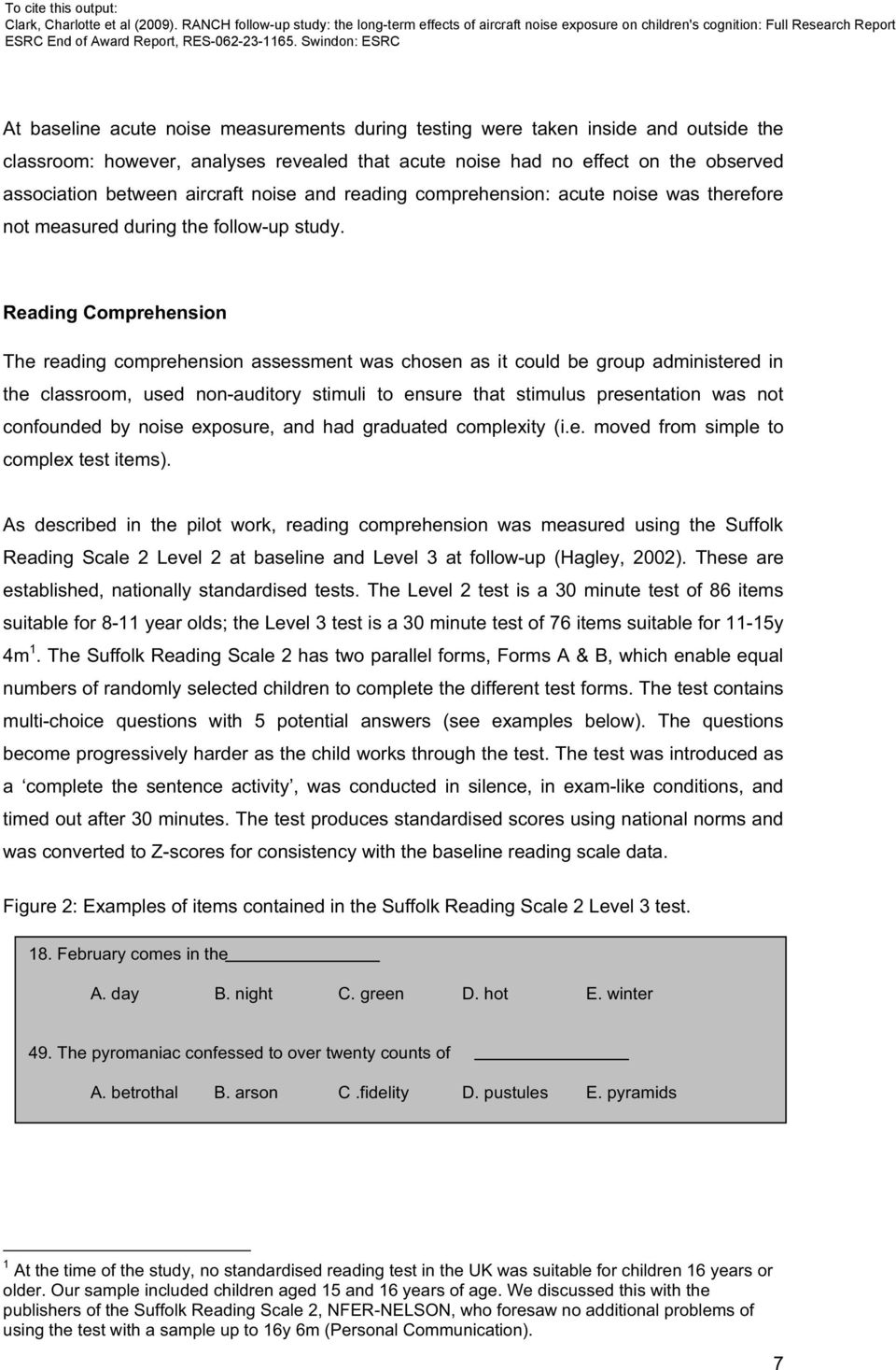 Reading Comprehension The reading comprehension assessment was chosen as it could be group administered in the classroom, used non-auditory stimuli to ensure that stimulus presentation was not