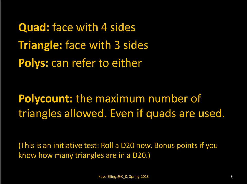 Even if quads are used. (This is an initiative test: Roll a D20 now.