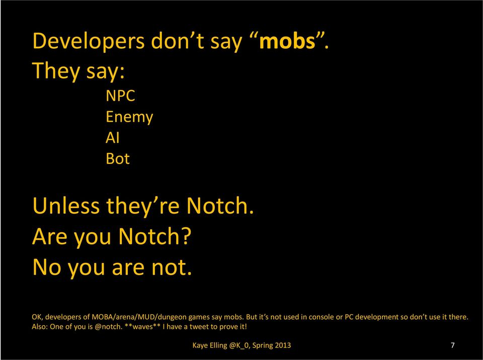 OK, developers of MOBA/arena/MUD/dungeon games say mobs.