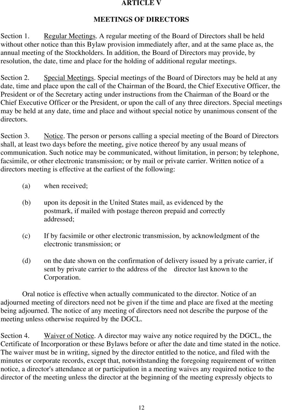In addition, the Board of Directors may provide, by resolution, the date, time and place for the holding of additional regular meetings. Section 2. Special Meetings.