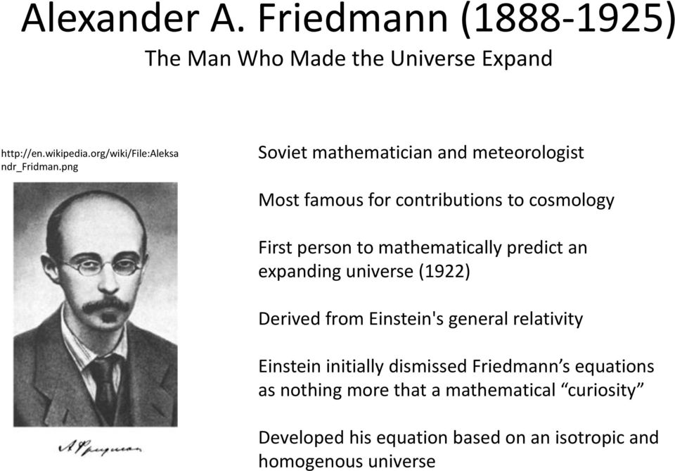 png Soviet mathematician and meteorologist Most famous for contributions to cosmology First person to mathematically