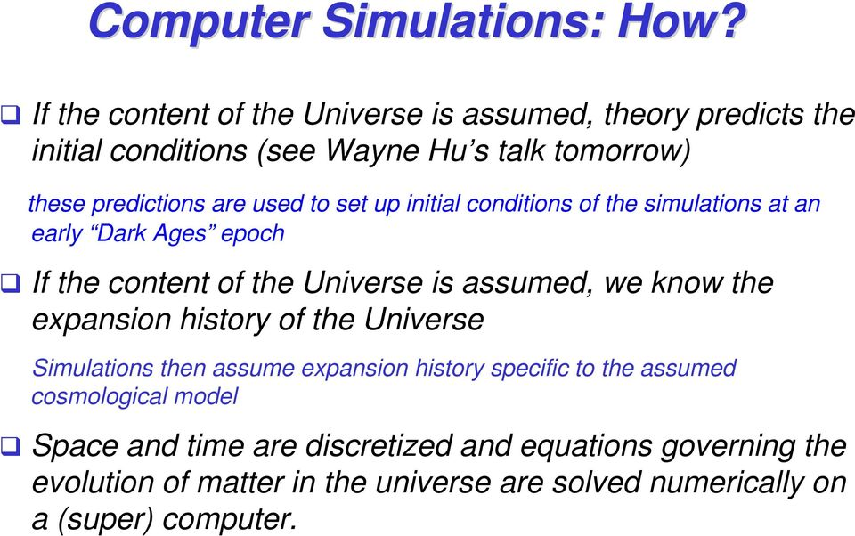 to set up initial conditions of the simulations at an early Dark Ages epoch If the content of the Universe is assumed, we know the