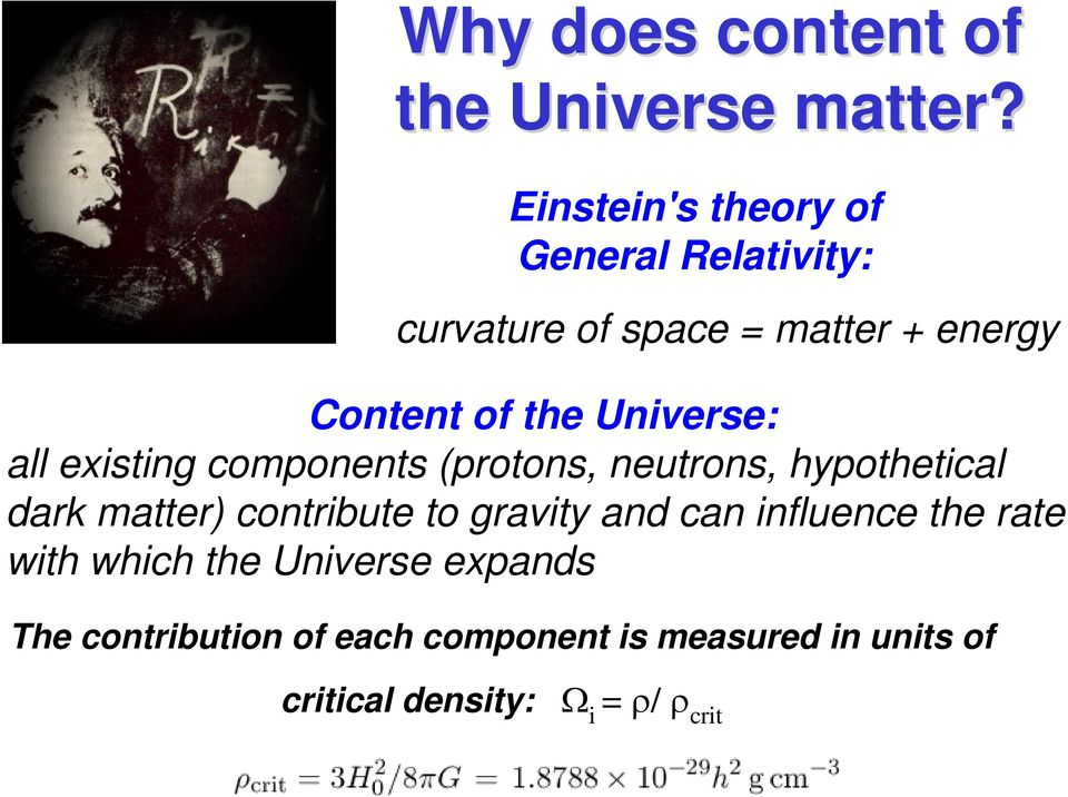 Universe: all existing components (protons, neutrons, hypothetical dark matter) contribute to