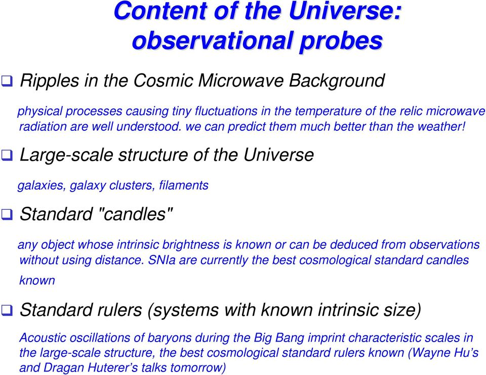 "Large-scale structure of the Universe galaxies, galaxy clusters, filaments Standard ""candles"" any object whose intrinsic brightness is known or can be deduced from observations without using"