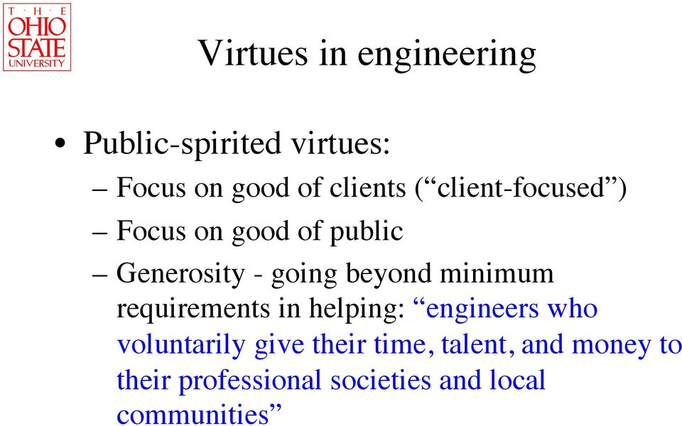 virtues in engineering Chapters 2, 3 and 4 explore how the classical philosophies (utilitarianism, kantianism, and virtue ethics) provide clarity and wisdom to the ethical choices associated with human germline genetic engineering or the genetic selection of embryos.