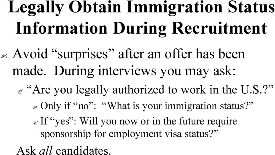 During interviews you may ask: Are you legally authorized to work in the U.S.