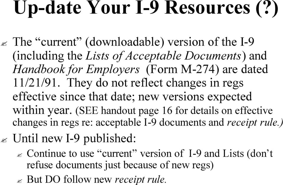 are dated 11/21/91. They do not reflect changes in regs effective since that date; new versions expected within year.