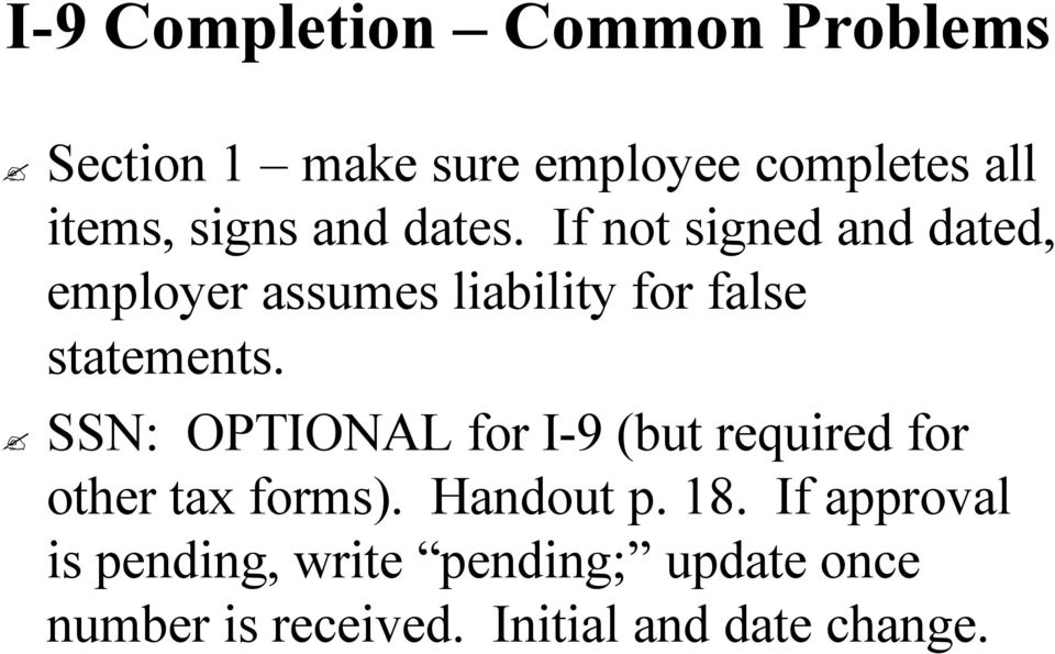 SSN: OPTIONAL for I-9 I 9 (but required for other tax forms). Handout p. 18.