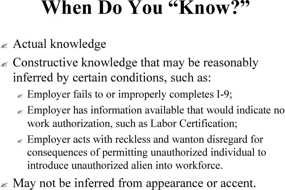 fails to or improperly completes I-9; I Employer has information available that would indicate no work authorization,