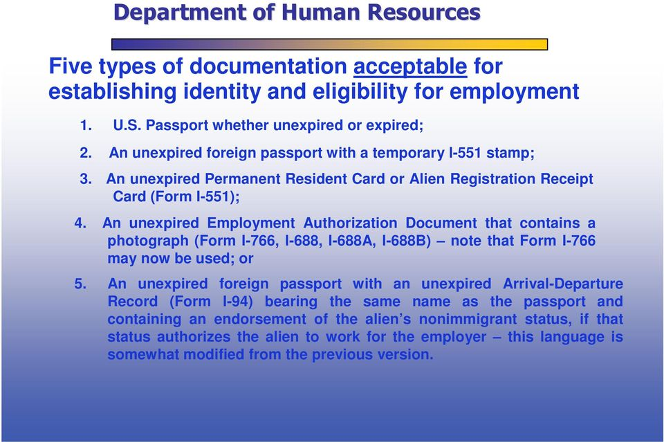 An unexpired Employment Authorization Document that contains a photograph (Form I-766, I-688, I-688A, I-688B) note that Form I-766 may now be used; or 5.