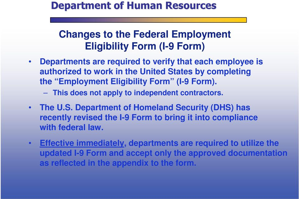 Effective immediately, departments are required to utilize the updated I-9 Form and accept only the approved documentation as