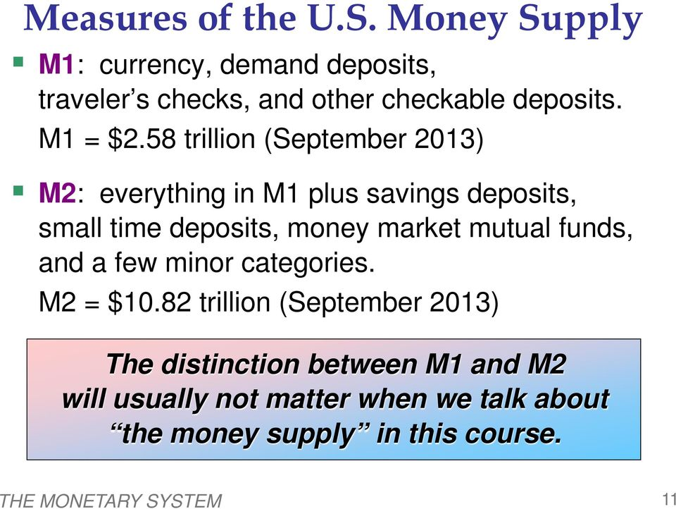 58 trillion (September 2013) M2: everything in M1 plus savings deposits, small time deposits, money market