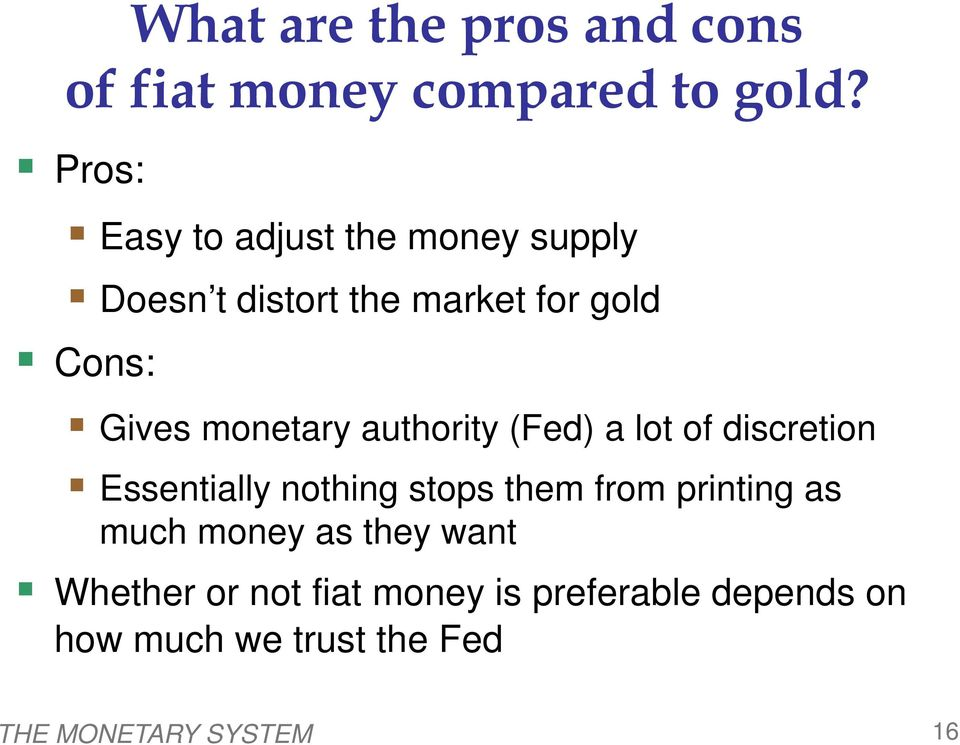 monetary authority (Fed) a lot of discretion Essentially nothing stops them from printing