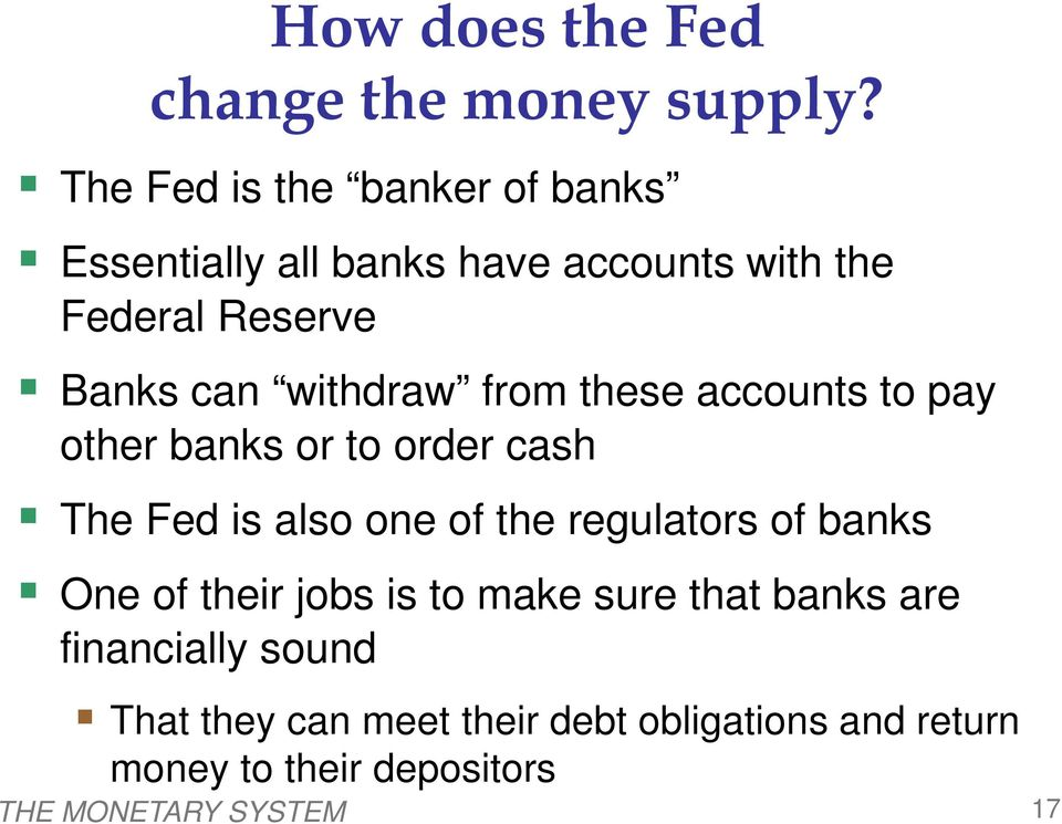 withdraw from these accounts to pay other banks or to order cash The Fed is also one of the regulators of