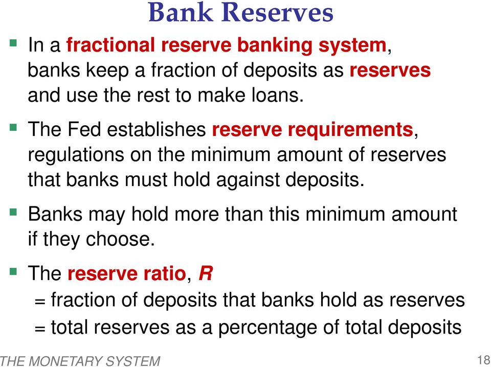 The Fed establishes reserve requirements, regulations on the minimum amount of reserves that banks must hold against
