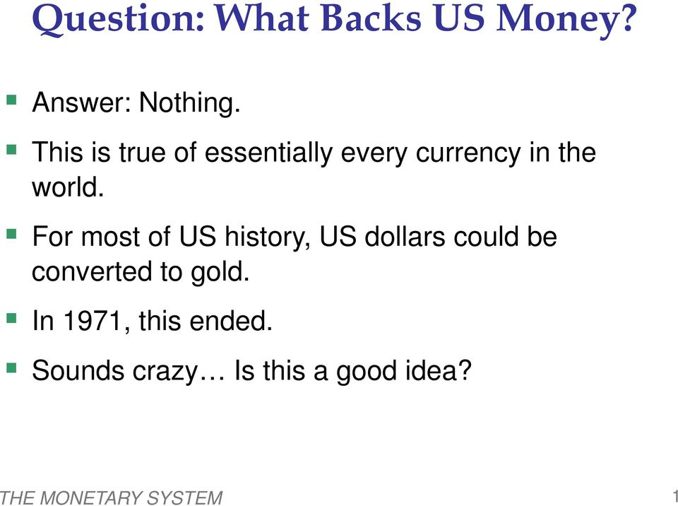 For most of US history, US dollars could be converted to