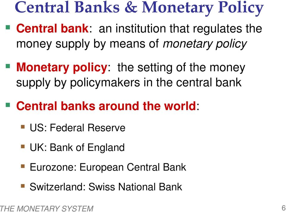 policymakers in the central bank Central banks around the world: US: Federal Reserve UK: