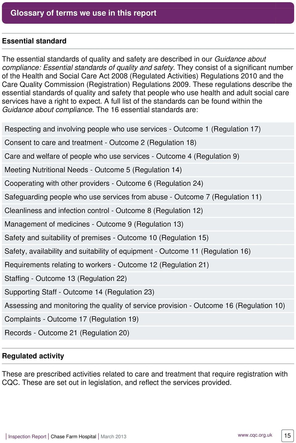These regulations describe the essential standards of quality and safety that people who use health and adult social care services have a right to expect.
