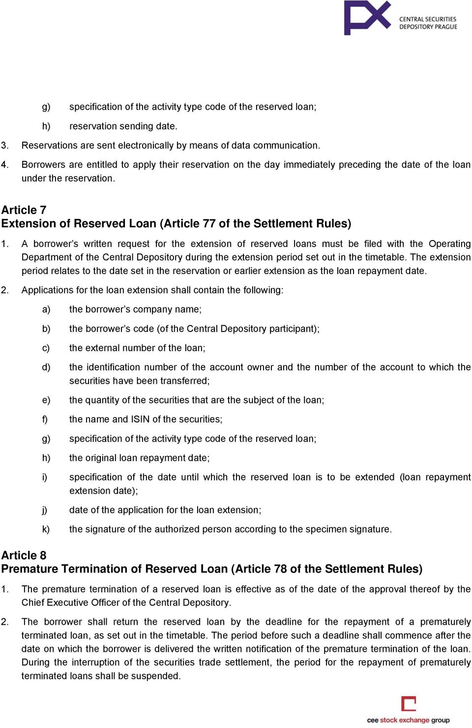 Article 7 Extension of Reserved Loan (Article 77 of the Settlement Rules) 1.