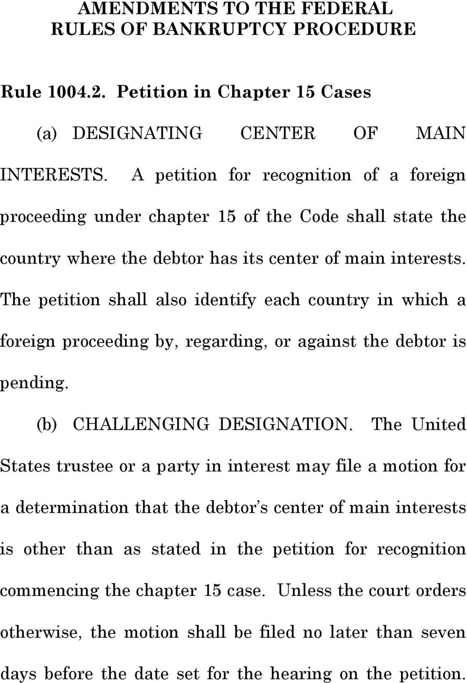 The petition shall also identify each country in which a foreign proceeding by, regarding, or against the debtor is pending. (b) CHALLENGING DESIGNATION.