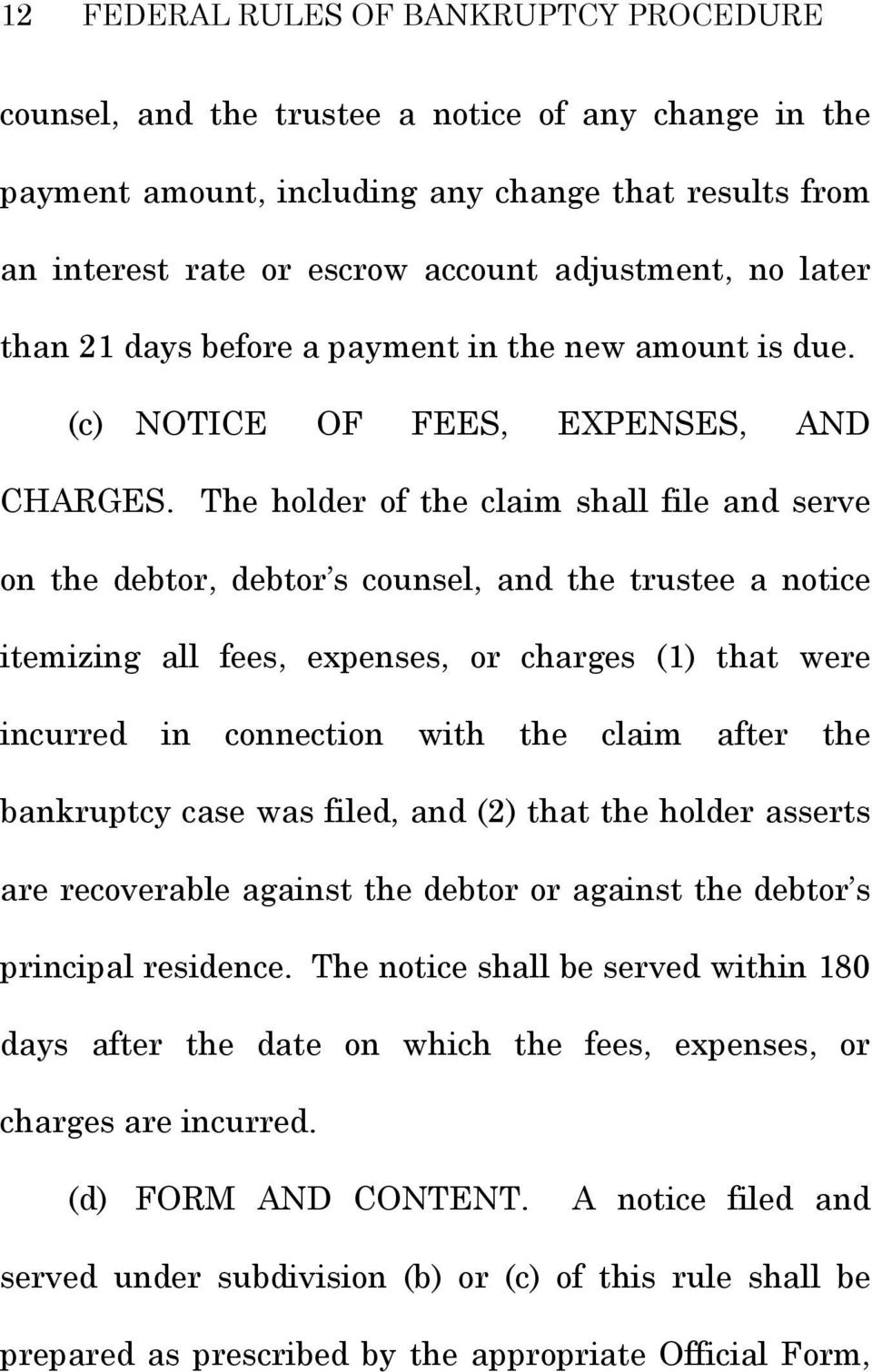 The holder of the claim shall file and serve on the debtor, debtor s counsel, and the trustee a notice itemizing all fees, expenses, or charges (1) that were incurred in connection with the claim