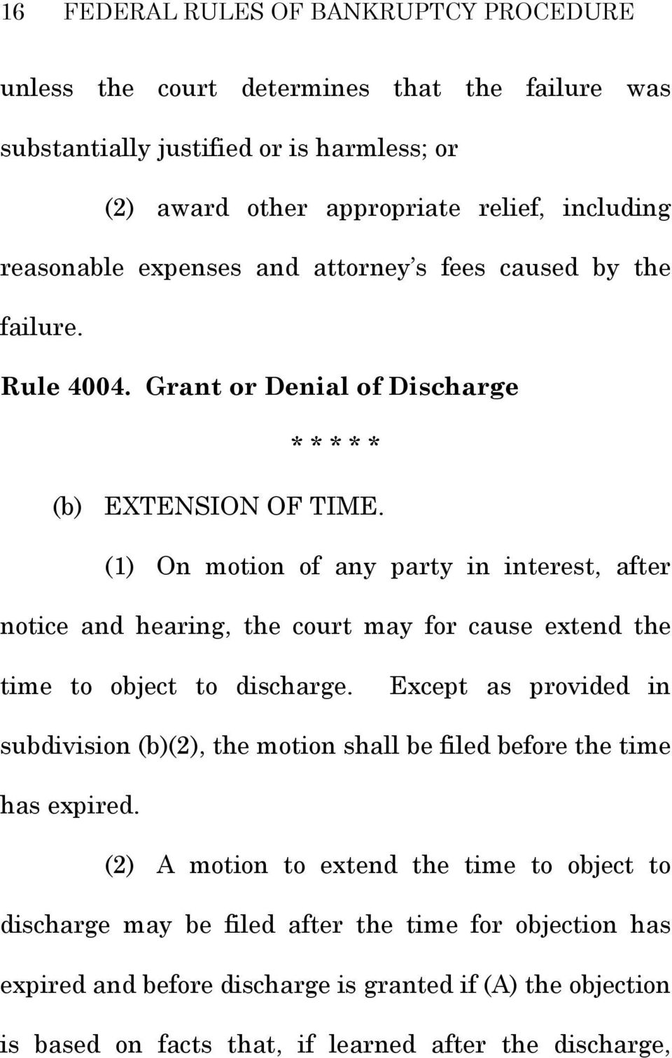 (1) On motion of any party in interest, after notice and hearing, the court may for cause extend the time to object to discharge.