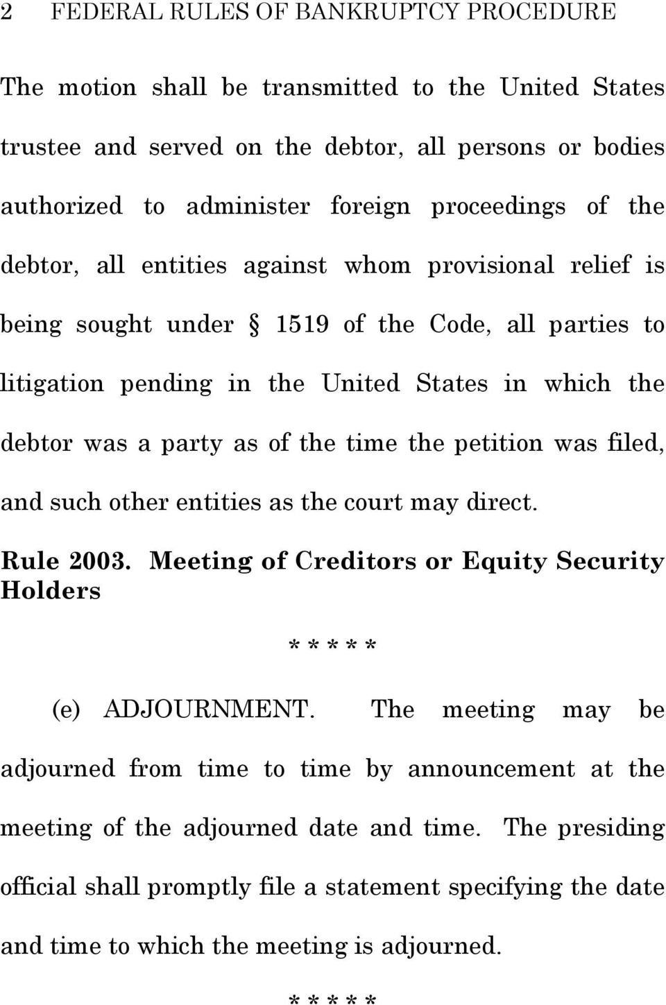the petition was filed, and such other entities as the court may direct. Rule 2003. Meeting of Creditors or Equity Security Holders * * * * * (e) ADJOURNMENT.