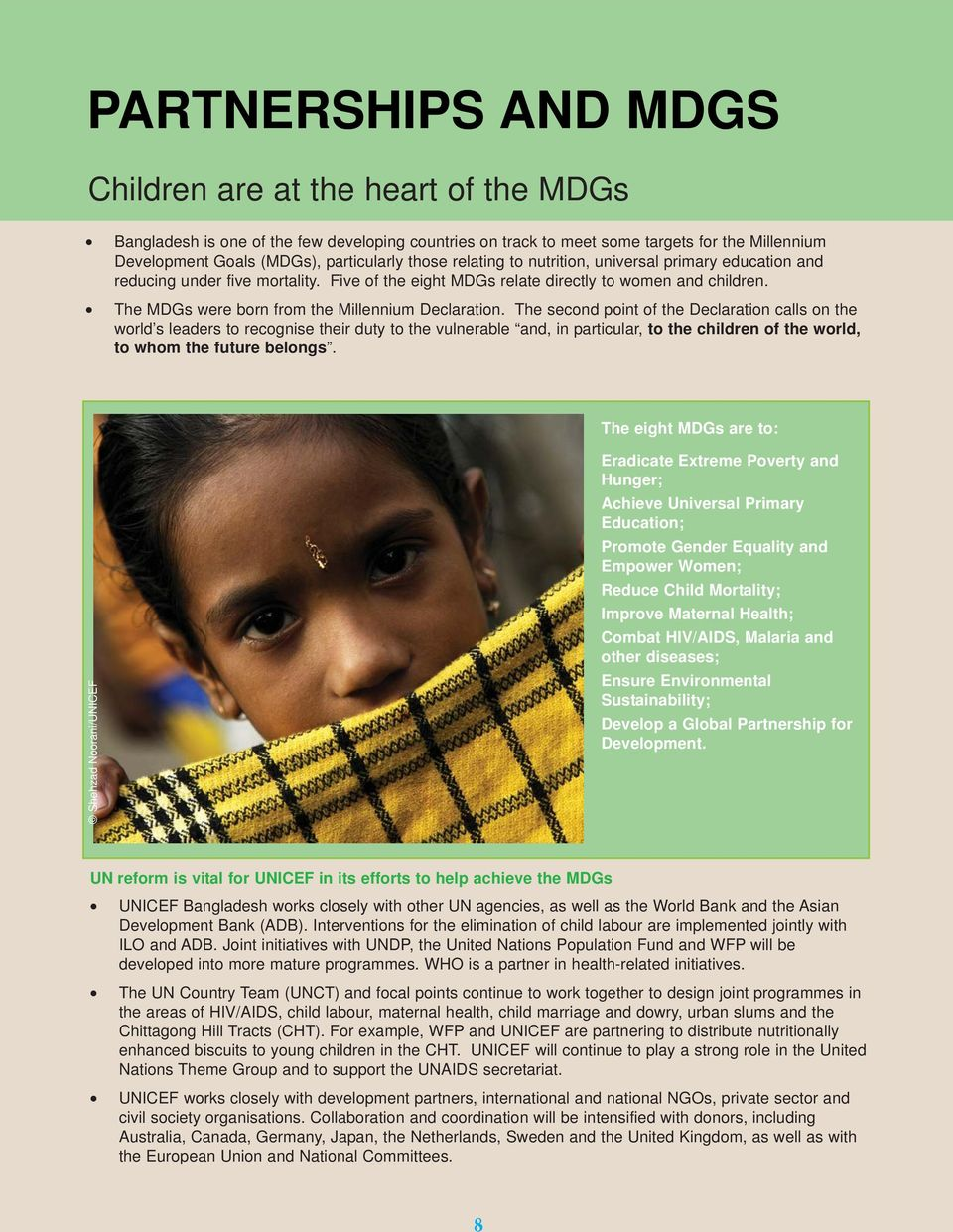 The MDGs were born from the Millennium Declaration.