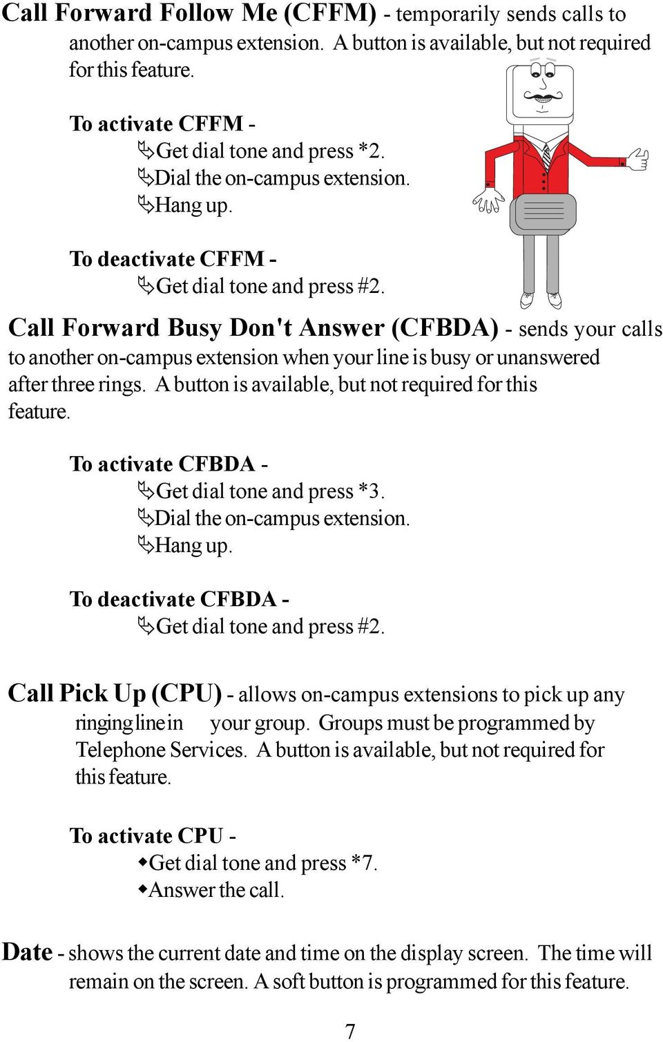 Call Forward Busy Don't Answer (CFBDA) - sends your calls to another on-campus extension when your line is busy or unanswered after three rings.