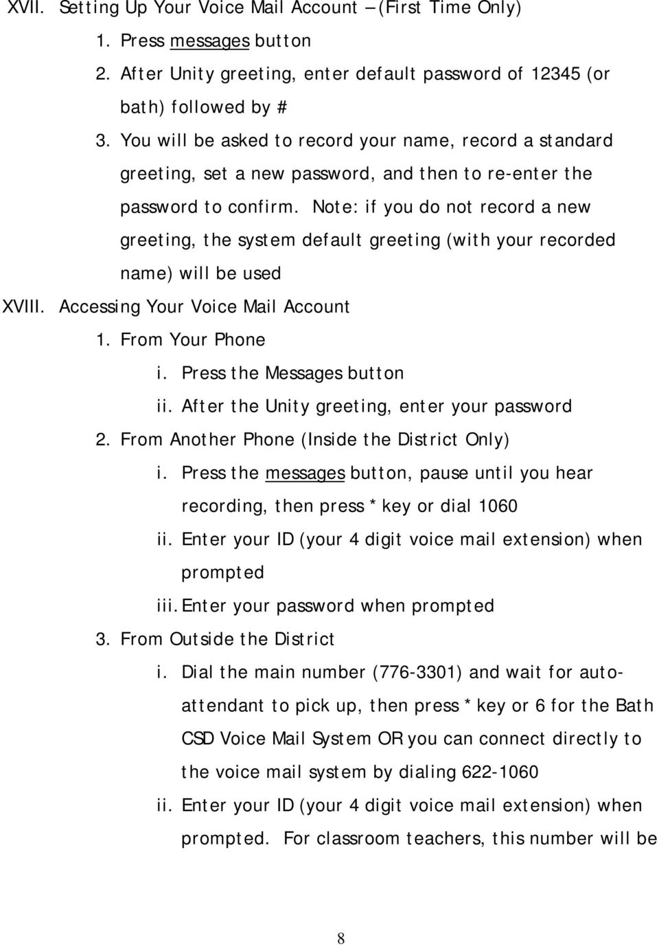 Note: if you do not record a new greeting, the system default greeting (with your recorded name) will be used XVIII. Accessing Your Voice Mail Account 1. From Your Phone i.