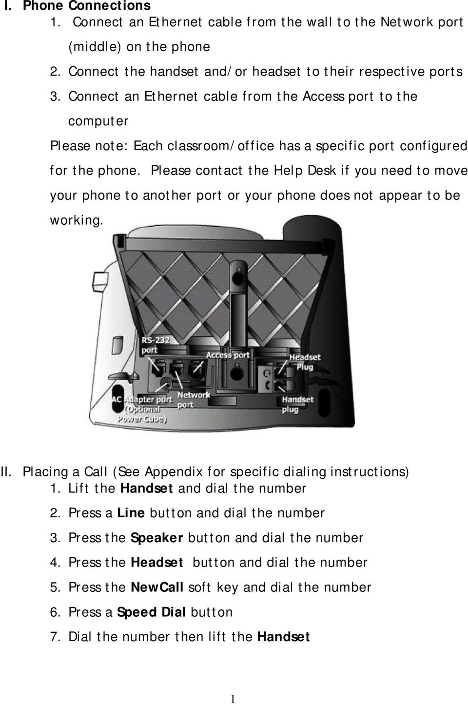 Please contact the Help Desk if you need to move your phone to another port or your phone does not appear to be working. II. Placing a Call (See Appendix for specific dialing instructions) 1.