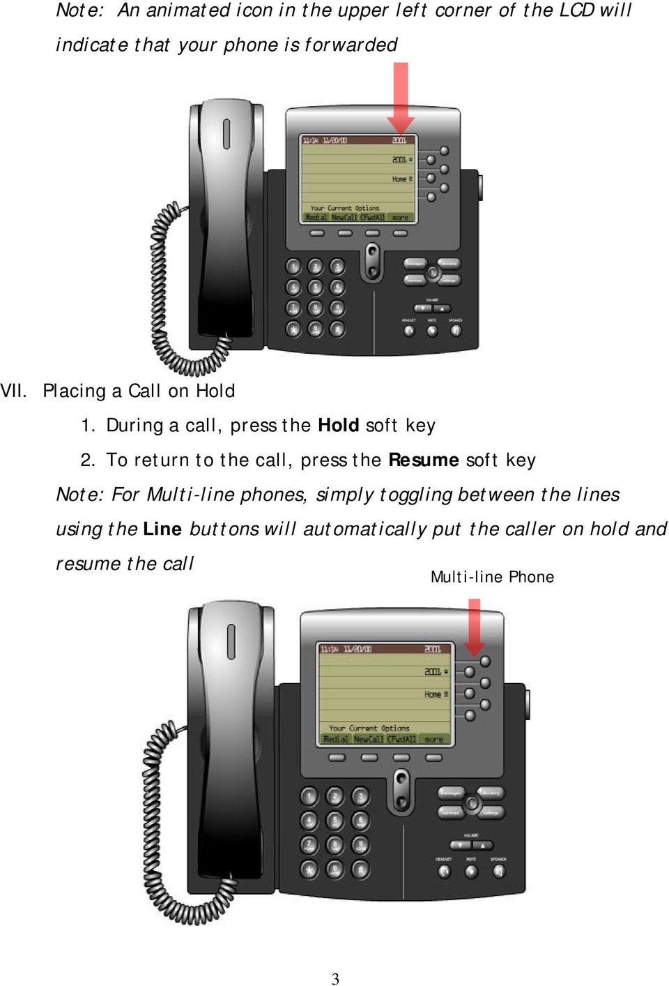 To return to the call, press the Resume soft key Note: For Multi-line phones, simply toggling