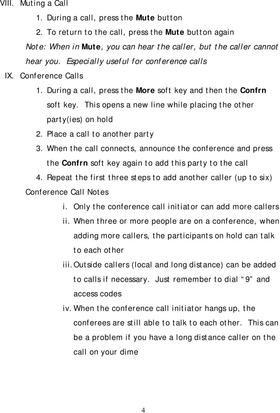 Place a call to another party 3. When the call connects, announce the conference and press the Confrn soft key again to add this party to the call 4.