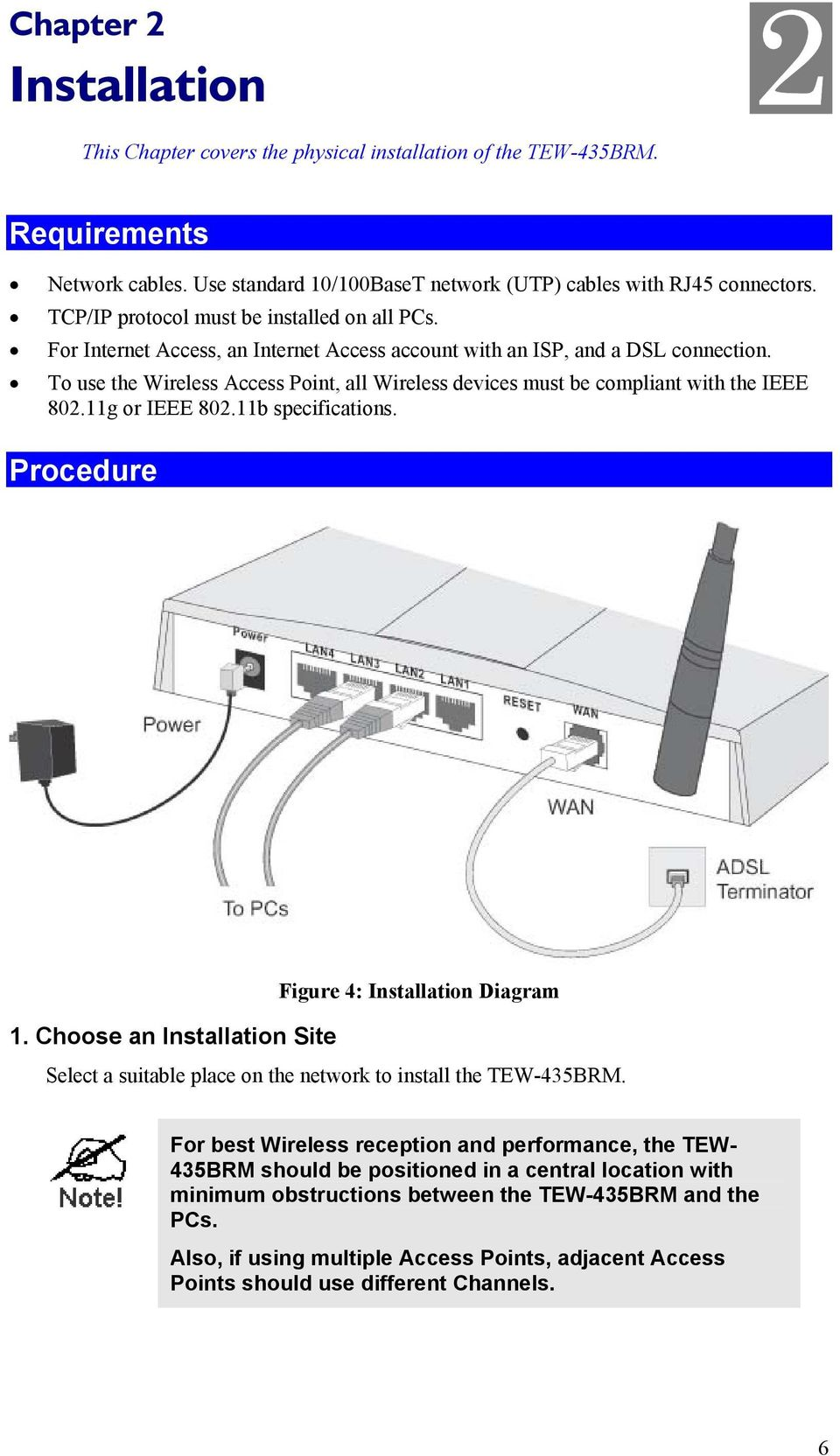 To use the Wireless Access Point, all Wireless devices must be compliant with the IEEE 802.11g or IEEE 802.11b specifications. Procedure Figure 4: Installation Diagram 1.