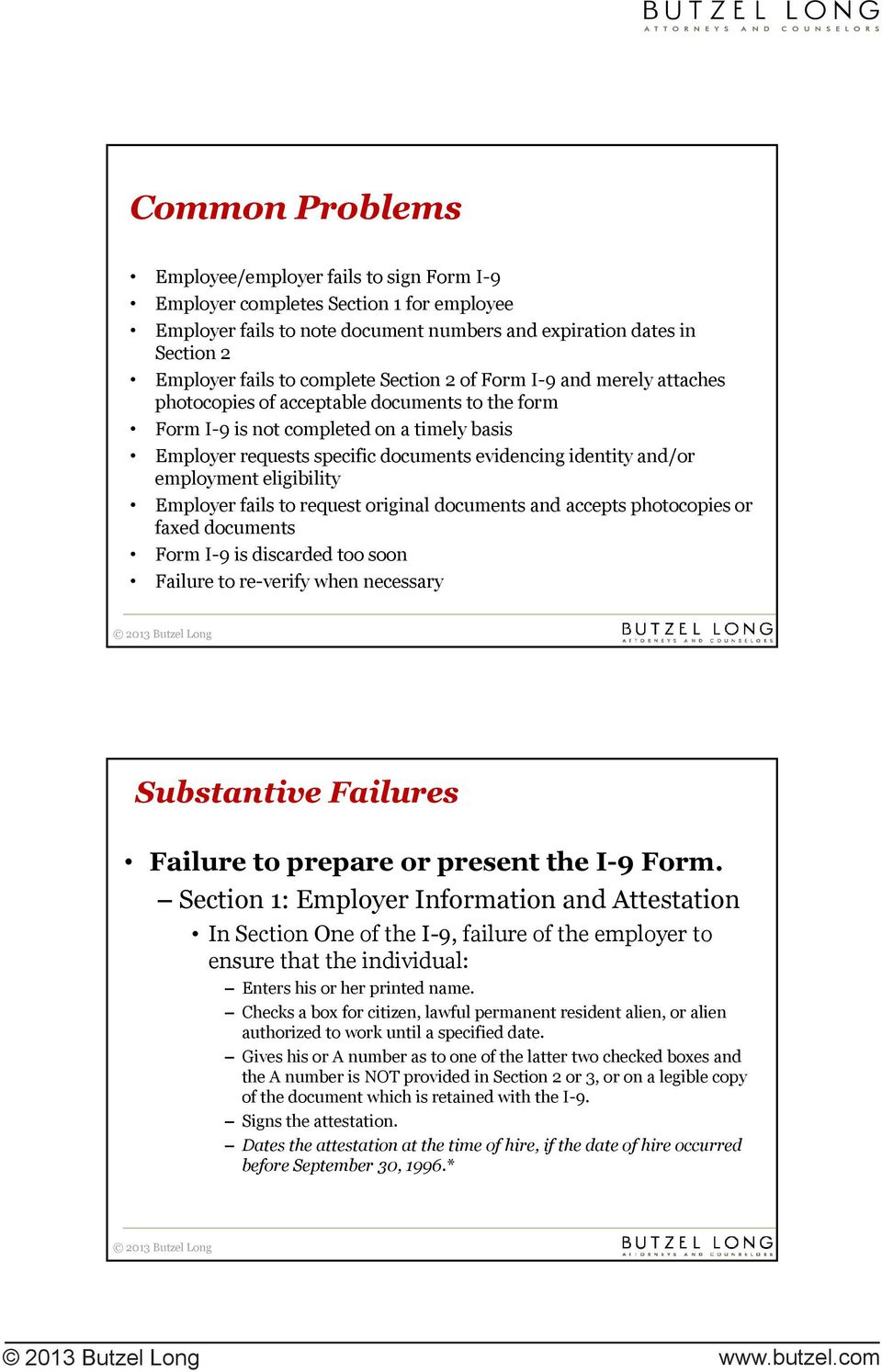 employment eligibility Employer fails to request original documents and accepts photocopies or faxed documents Form I-9 is discarded too soon Failure to re-verify when necessary Substantive Failures