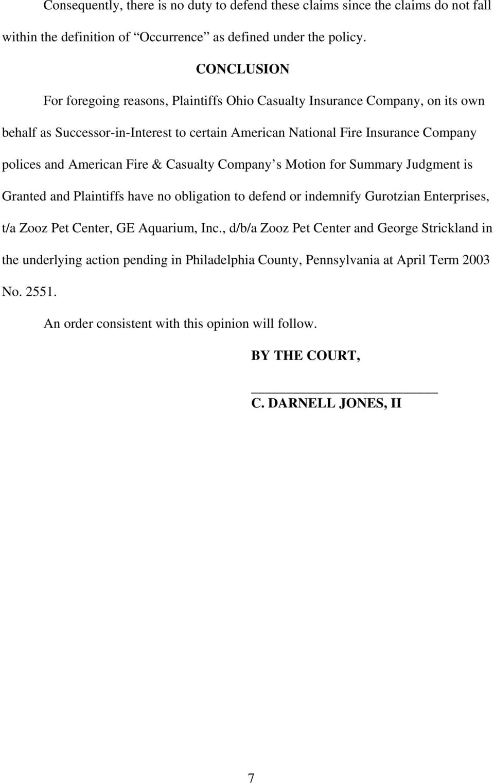 American Fire & Casualty Company s Motion for Summary Judgment is Granted and Plaintiffs have no obligation to defend or indemnify Gurotzian Enterprises, t/a Zooz Pet Center, GE Aquarium,
