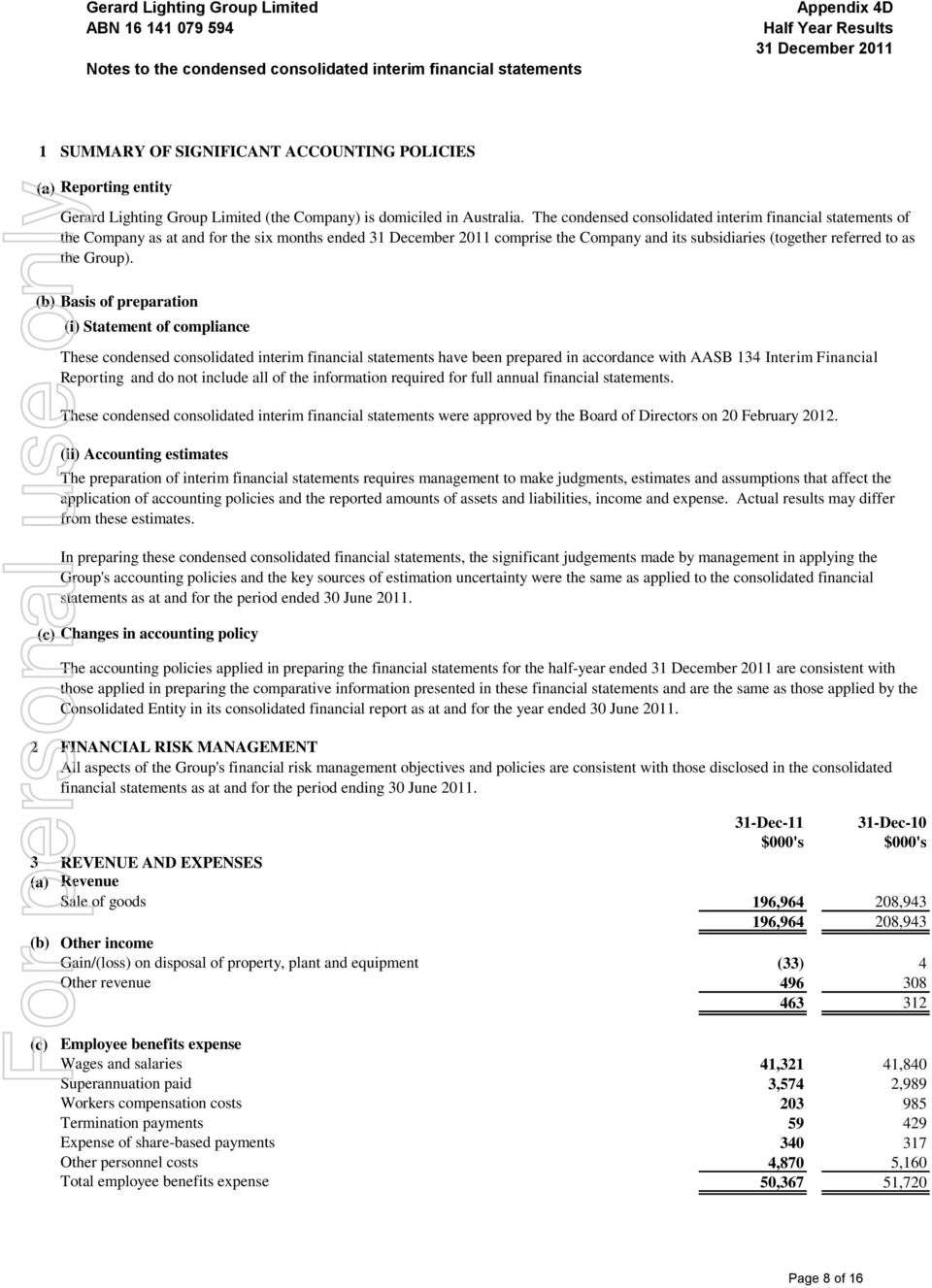 The condensed consolidated interim financial statements of the Company as at and for the six months ended 31 December 2011 comprise the Company and its subsidiaries (together referred to as the