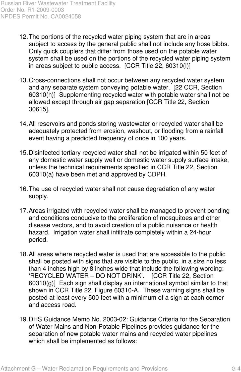 [CCR Title 22, 60310(I)] 13. Cross-connections shall not occur between any recycled water system and any separate system conveying potable water.