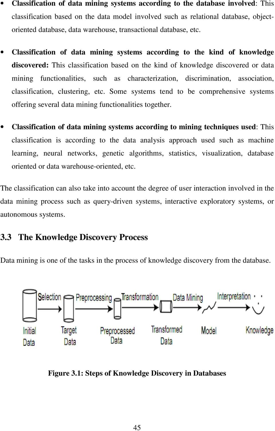 Classification of data mining systems according to the kind of knowledge discovered: This classification based on the kind of knowledge discovered or data mining functionalities, such as