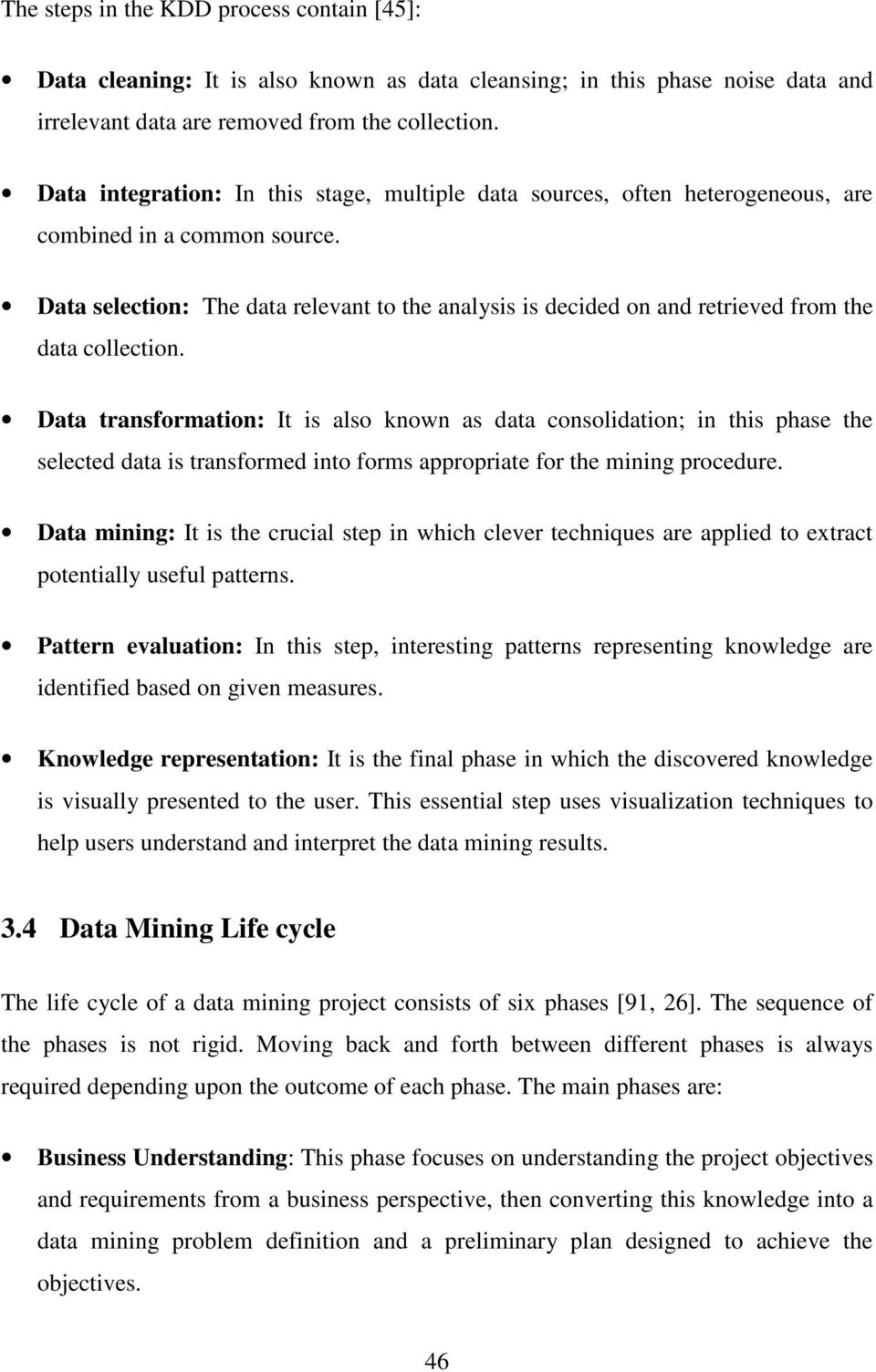 Data selection: The data relevant to the analysis is decided on and retrieved from the data collection.