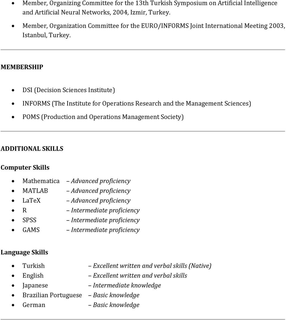 MEMBERSHIP DSI (Decision Sciences Institute) INFORMS (The Institute for Operations Research and the Management Sciences) POMS (Production and Operations Management Society) ADDITIONAL SKILLS Computer