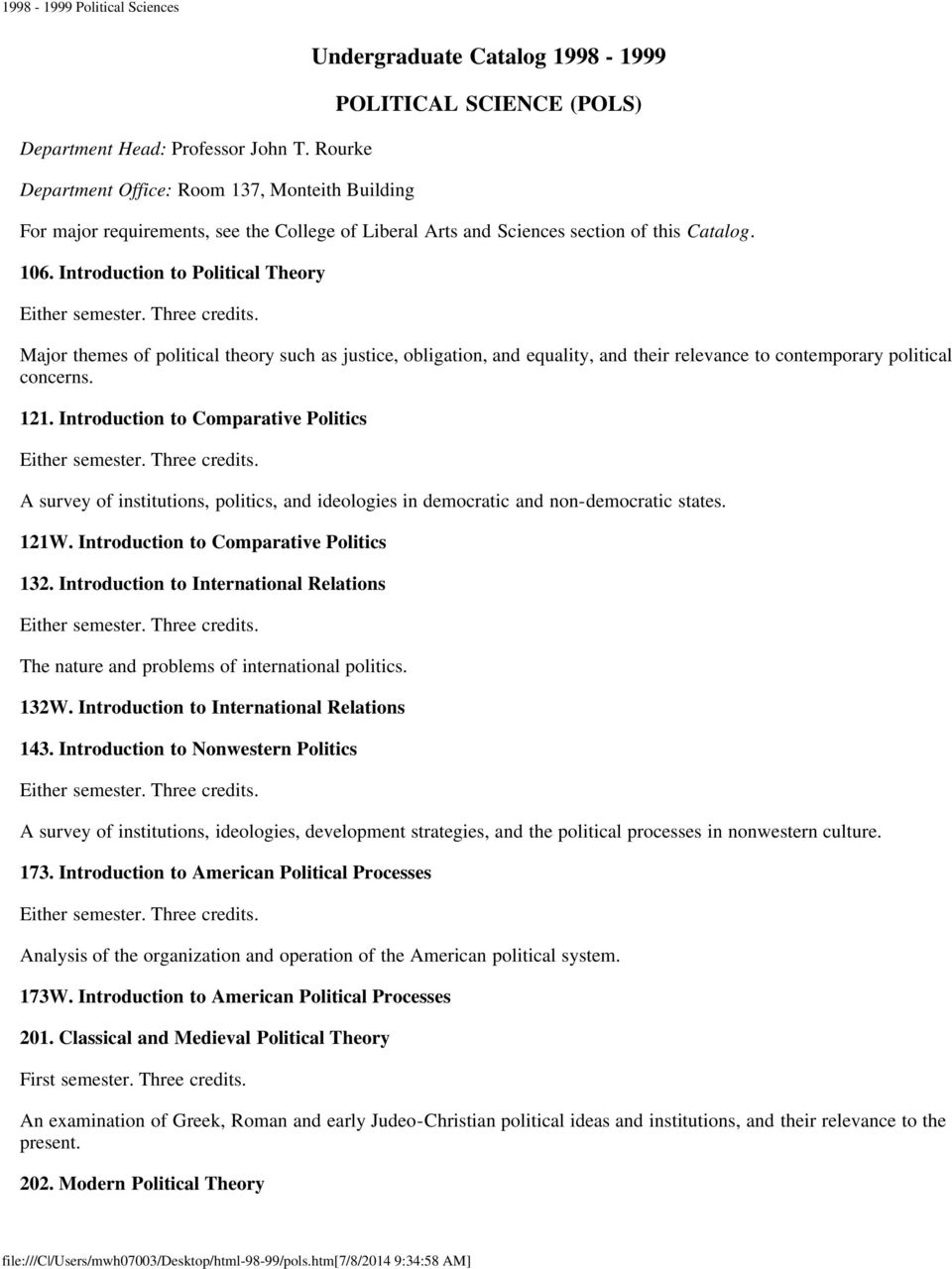 Catalog. 106. Introduction to Political Theory Major themes of political theory such as justice, obligation, and equality, and their relevance to contemporary political concerns. 121.
